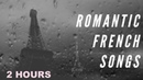 Romantic French Music Romantic French Songs 2 Hours of Romantic French Love Songs Old