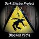 Dark Electro Project - Blocked Paths