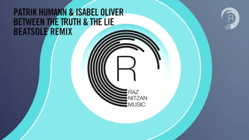 Patrik Humann Isabel Oliver - Between The Truth The Lie (Beatsole Remix)