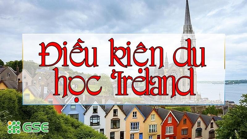 Điều kiện du học Ireland - Update mới nhất 2020