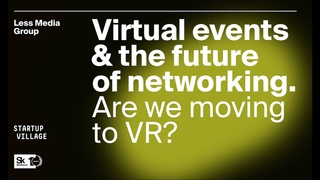 Skolkovo Startup Village 2020: Virtual events & the future of networking. Are we moving to VR? Part1