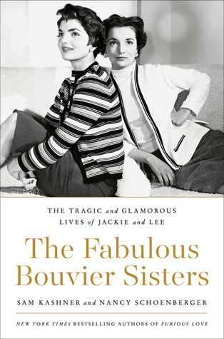 The Fabulous Bouvier Sisters The Tragic and Glamorous Lives of Jackie and Lee