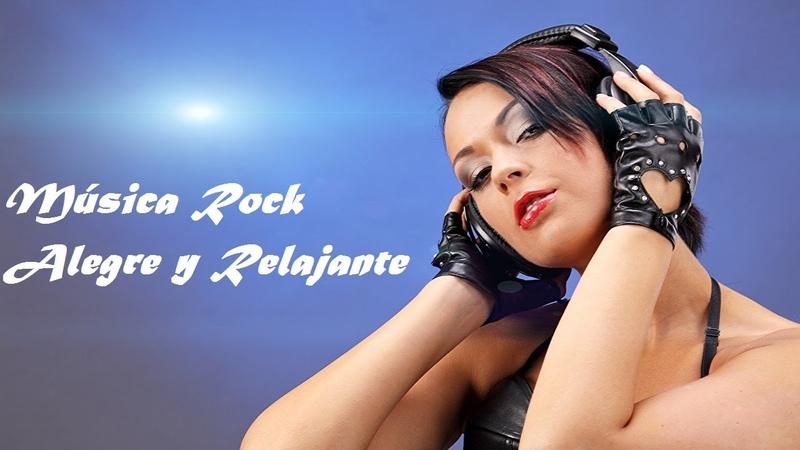 Excelente Música Rock Elimina Estrés y Ansiedad muy Alegre y Relajante Despierta tu Buena Energía
