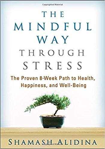 The Mindful Way through Stress The Proven 8-Week Path to Health- Happiness- and Well-Being