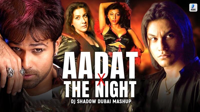 Aadat X The Night (Mashup) | DJ Shadow Dubai | Atif Aslam | Kalyug