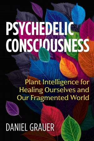Psychedelic Consciousness - Daniel Grauer