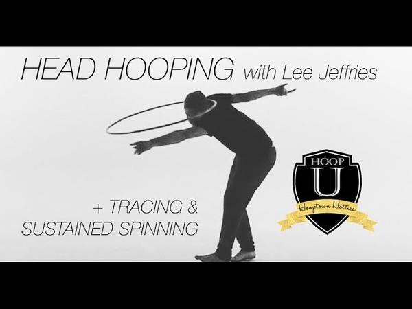 Head Hooping Tracing Sustained Spinning w Lee Jefffries