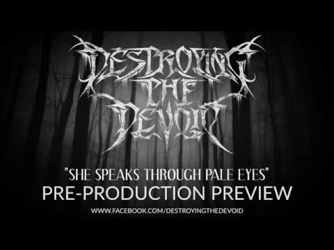 Destroying The Devoid - She Speaks Through Pale Eyes (PRE-PROD)
