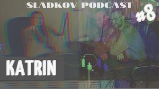 Sladkov Podcast - KATRIN #8