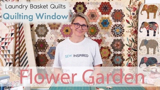 Quilting Window Episode 31 - Flower Garden