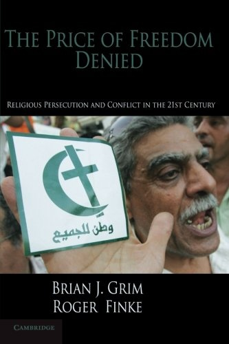 The Price of Freedom Denied Religious Persecution and Conflict in the Twenty-First Century